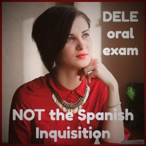 DELE exam oral isn't Spanish Inquisition