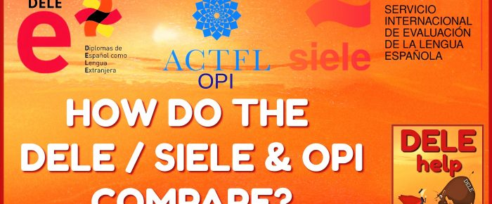 COMPARING THE DELE / SIELE & OPI SPANISH TESTS