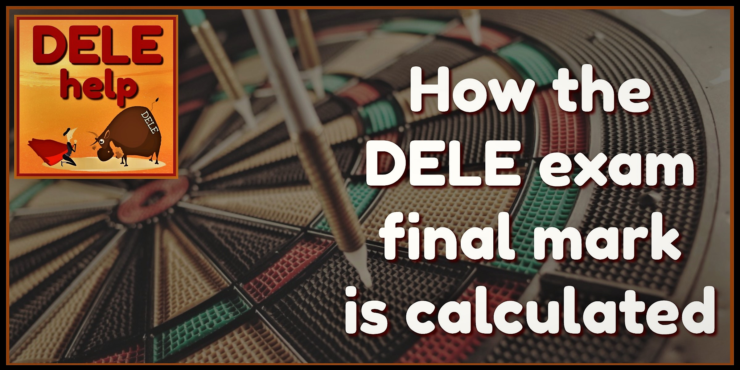 HOW THE DELE EXAM FINAL MARK IS CALCULATED - DELEhelp Blog